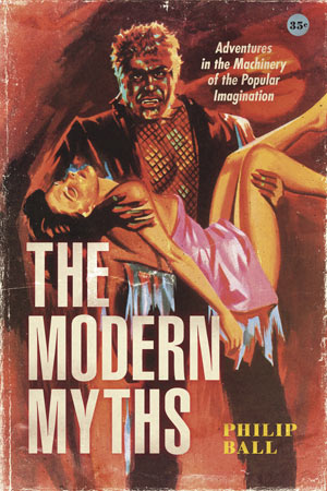 Book cover image of The Modern Myths: Adventures in the Machinery of the Popular Imagination