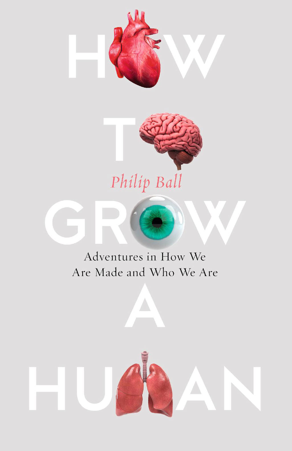 Front cover of How To Grow A Human: Adventures in Who We Are and How We Are Made