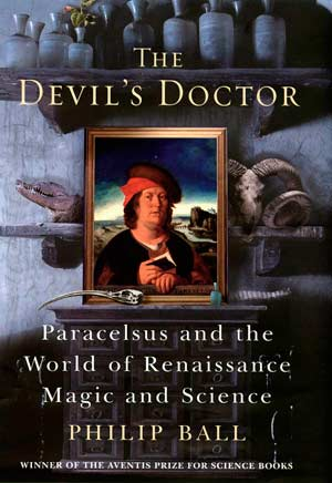 The Devil's Doctor: Paracelsus and the World of Renaissance Magic and Science, a book by Philip Ball