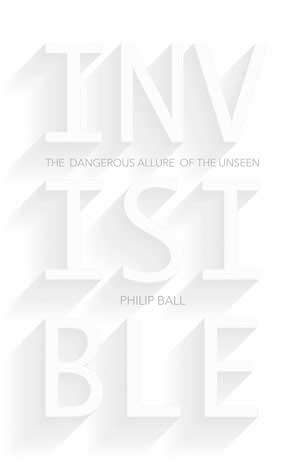 Book cover - Invisible: The Dangerous Allure of the Unseen
