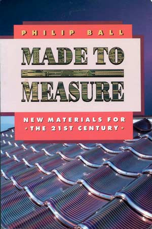 Made to Measure: New Materials for the 21st Century, a book by Philip Ball