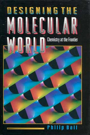 Book cover to DESIGNING THE MOLECULAR WORLD: Chemistry at the Frontier